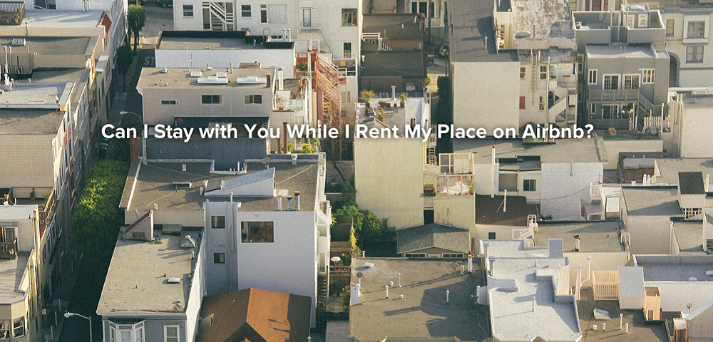 Can I stay with you while i rent my place on airbnb