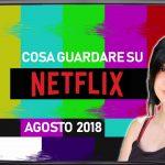 Cosa guardare su Netflix Agosto