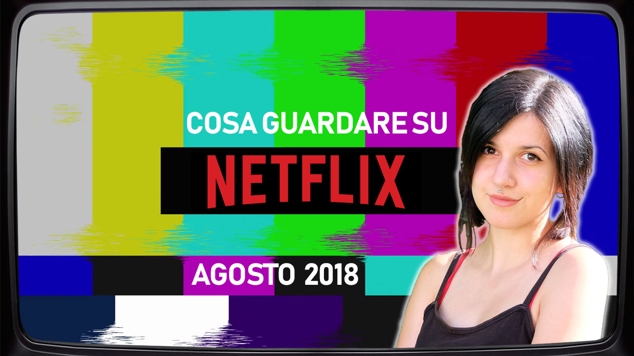 Cosa guardare su Netflix | Agosto 2018 thumbnail
