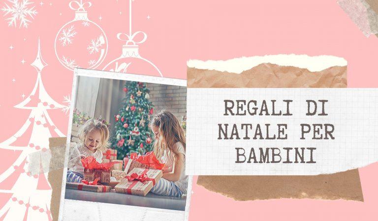 Regali di Natale per bambini: la nostra guida