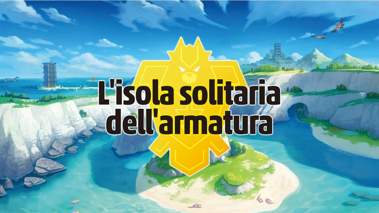 L'Isola Solitaria dell'Armatura: la recensione del primo DLC di Pokémon Spada e Scudo thumbnail