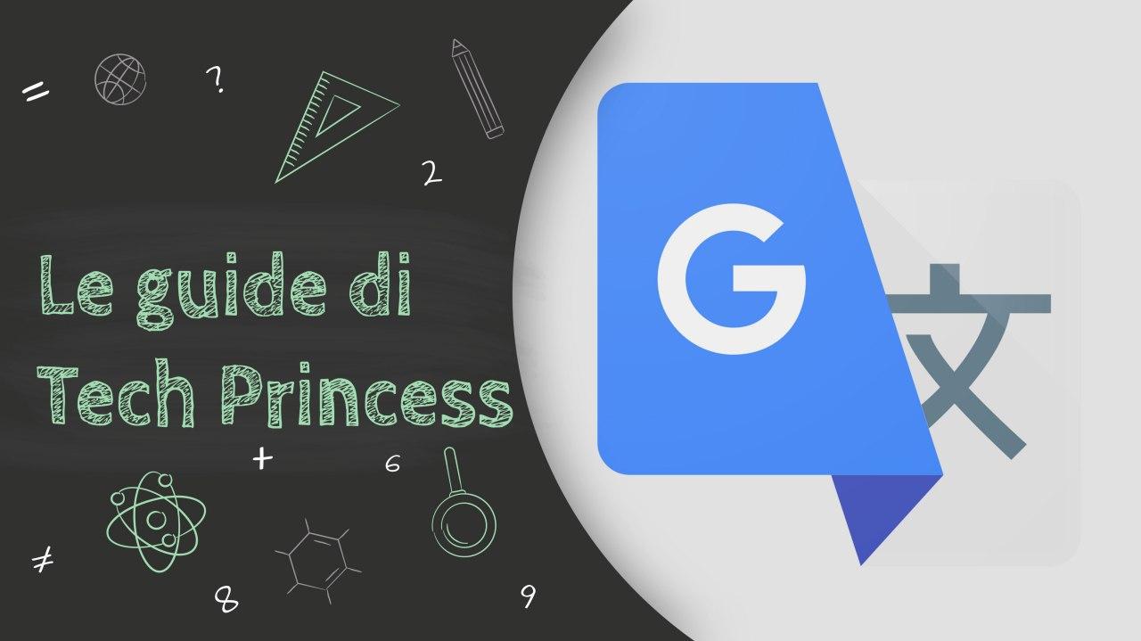 Le Guide di TechPrincess - Tutto quello che hai bisogno di sapere su Google Traduttore thumbnail