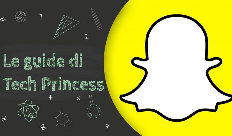 Le Guide di TechPrincess – Tutto quello che hai bisogno di sapere su Snapchat