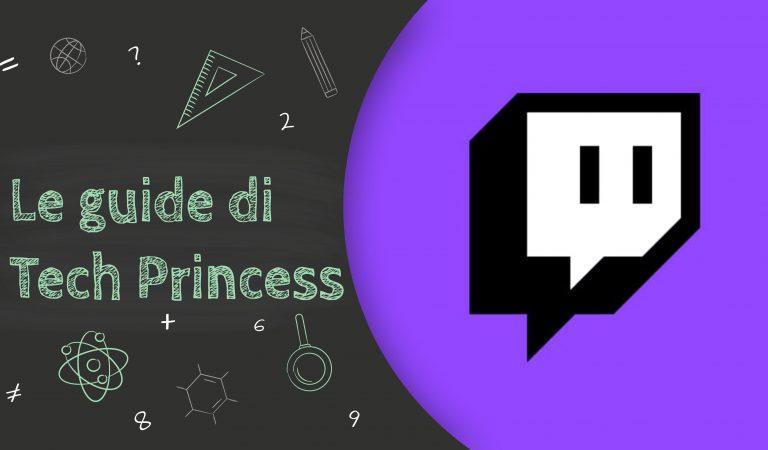 Le Guide di TechPrincess – Tutto quello che hai bisogno di sapere su Twitch