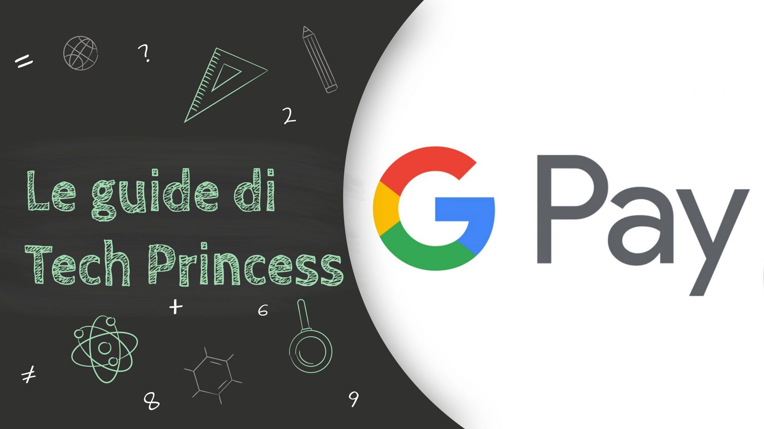 Le Guide di TechPrincess – Tutto quello che hai bisogno di sapere su Google Pay thumbnail