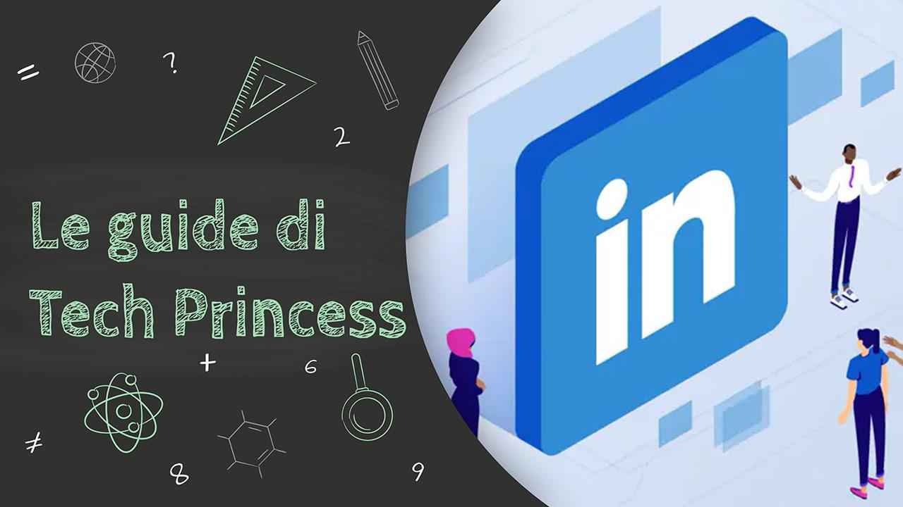 LinkedIn: cos'è, come funziona e come usarlo per trovare lavoro - Le Guide di Tech Princess thumbnail