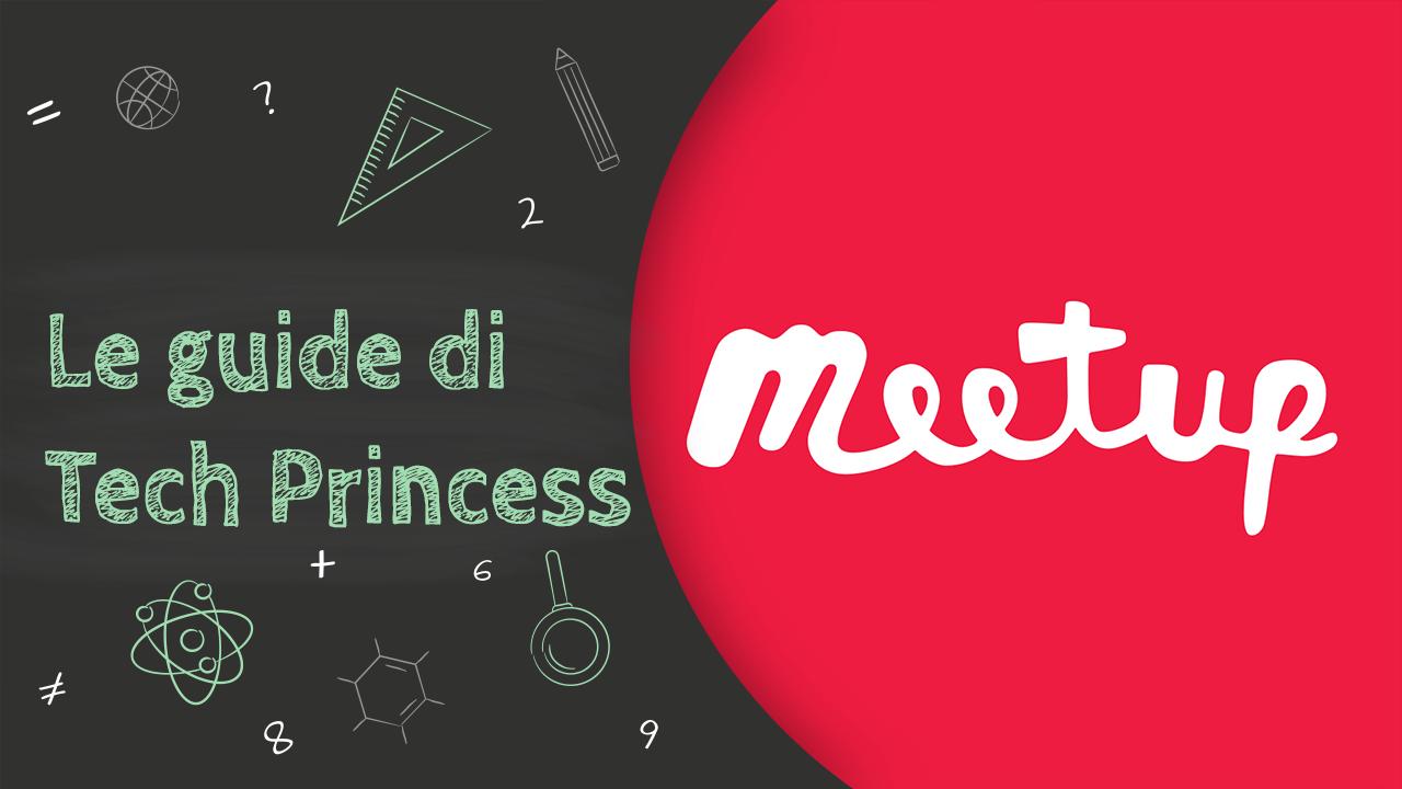 Meetup: cos'è, come funziona, come si usa e tutto quello che bisogna sapere - Le Guide di Tech Princess thumbnail