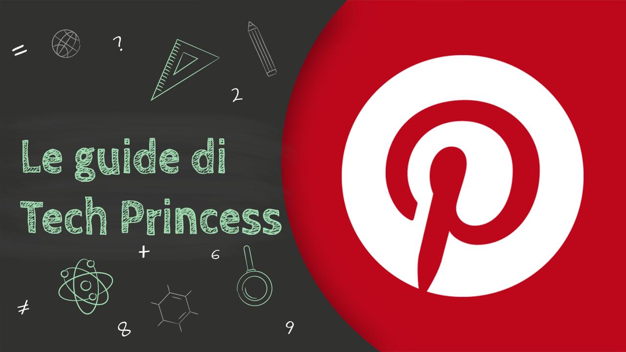 Pinterest: cos'è, come funziona, come si usa e tutto quello che bisogna sapere - Le Guide di Tech Princess thumbnail