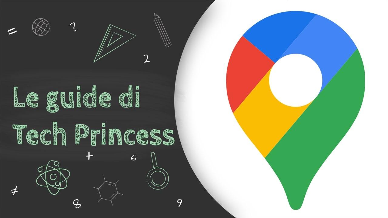 Google Maps: cos'è, come funziona, come si usa e tutto quello che bisogna sapere - Le Guide di techprincess thumbnail