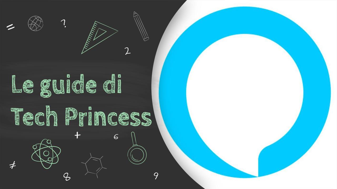 Alexa: cos'è, come funziona, come si usa e tutto quello che bisogna sapere - Le Guide di Tech Princess thumbnail