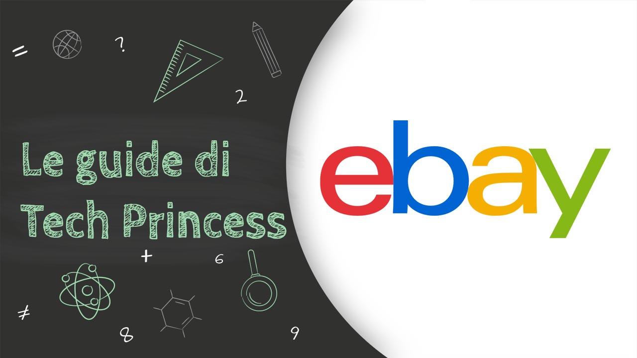 Acquistare su eBay: come funziona e tutto quello che bisogna sapere - Le Guide di Tech Princess thumbnail