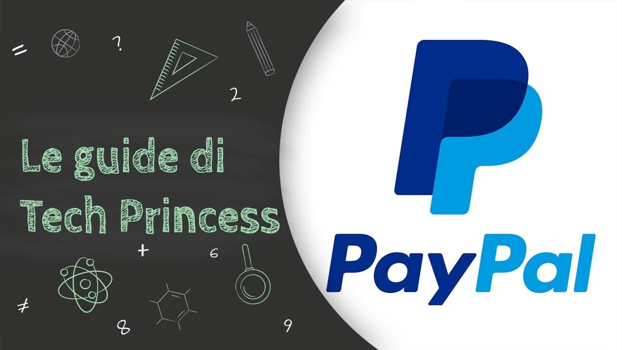 PayPal: cos'è, come funziona, come si usa e tutto quello che bisogna sapere - Le Guide di Tech Princess thumbnail