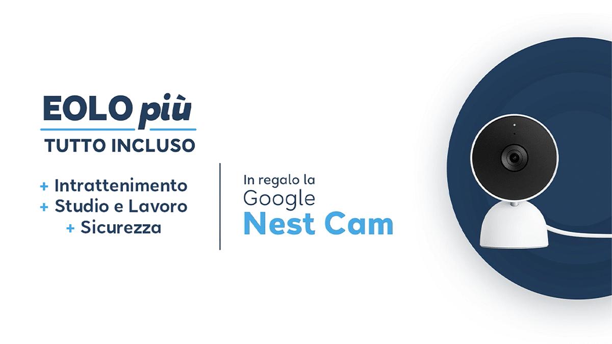 La Google Nest Cam è inclusa nel pacchetto Tutto Incluso di EOLO PIÙ thumbnail